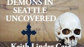 Demons In Seattle  The Keith Linder Haunting (PART ONE)