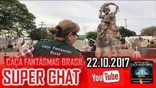 Super chat do Caça fantasmas Brasil 22 de OUTUBRO 2017