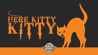 Here Kitty   Ghost Stories, Paranormal, Supernatural, Hauntings, Horror