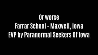 Or Worse EVP Captured At Farrar School By Paranormal Seekers Of Iowa