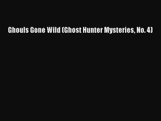 [Read Book] Ghouls Gone Wild (Ghost Hunter Mysteries No. 4)  EBook