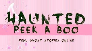 Haunted Peek A Boo | Ghost Stories, Paranormal, Supernatural, Hauntings, Horror
