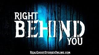 Right Behind You | Ghost Stories, Paranormal, Supernatural, Hauntings, Horror