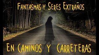Fantasmas y Seres Extraños en Camino y Carreteras - Noches de Misterio en Vivo