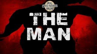 The Man | Ghost Stories, Paranormal, Supernatural, Hauntings, Horror