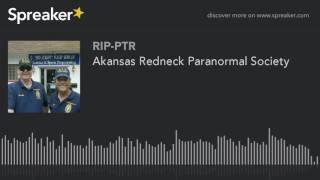 Akansas Redneck Paranormal Society (part 6 of 6)