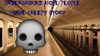 Mole people under Subway (TRUE CREEPY STORY)