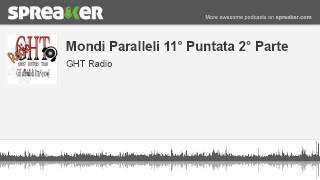 Mondi Paralleli 11° Puntata 2° Parte (parte 3 di 4, creato con Spreaker)