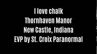 I Love Chalk EVP Captured At Thornhaven Manor By St  Croix Paranormal