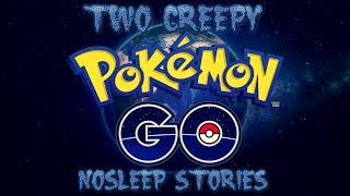2 Creepy Pokemon Go Stories (NoSleep)