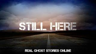 Still Here | Ghost Stories, Paranormal, Supernatural, Hauntings, Horror