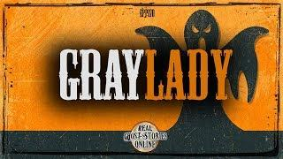 Gray Lady | Ghost Stories, Paranormal, Supernatural, Hauntings, Horror