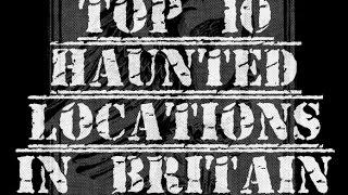 Top 10 Most Haunted Places in Britain. UK Ghosts