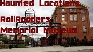 Haunted Locations 2: railroaders memorial museum