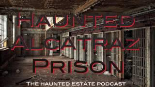 Haunted Alcatraz Prison - The Haunted Estate Podcast
