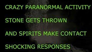 OMG CRAZY PARANORMAL ACTIVITY AS STONE THROWN AND SPIRITS MAKE CONTACT