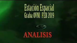 ESTACIÓN ESPACIAL graba platillo volante Feb 2019