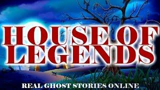 House of Legends | Ghost Stories, Paranormal, Supernatural, Hauntings, Horror