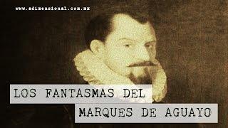Los Fantasmas del Marqués de Aguayo  | No Loquendo | No Dross | No Mamen