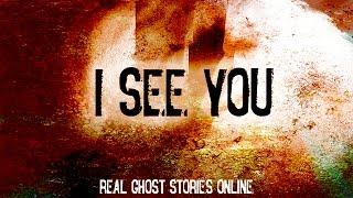 I See You | Ghost Stories, Paranormal, Supernatural, Hauntings, Horror