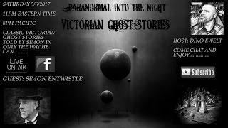 Paranormal Into The Night With Simon Entwistle Victorian Ghost stories 5/6/2017