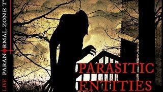 Unexplained Paranormal Phenomena Parasitic Entities | Negative Energy