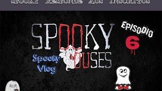 Spooky responde aos inscritos - Episódio 6