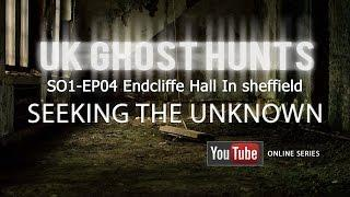 SO1-EP04 Endcliffe Hall Uk Ghost Hunts - Seeking The Unknown