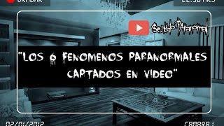 Los 6 Fenómenos Paranormales Captados en Video (Sentido Paranormal)