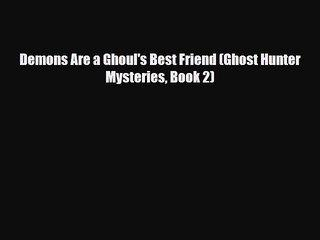 [PDF Download] Demons Are a Ghoul's Best Friend (Ghost Hunter Mysteries Book 2) [Download]
