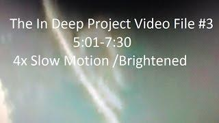 The In Deep Project Video File #3: 5:01-7:30 4X Slow Motion Brightened