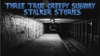 3 True Creepy Subway Stalker Stories