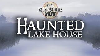 Haunted Lake House | Ghost Stories, Hauntings, Paranormal & Supernatural