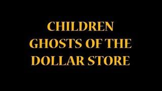 Children Ghosts of the Dollar Store