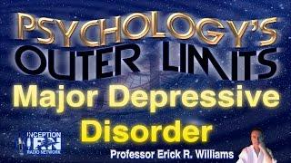 Prof. Erick Williams - Major Depressive Disorder - Psychology's Outer Limits