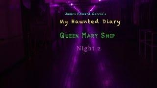 MY HAUNTED DIARY -- Queen Mary Ship Night 2of3 Paranormal Ghost