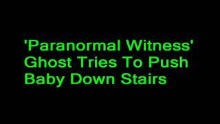 'Paranormal Witness': Ghost Tries To Push Baby Down Stairs