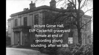 EVP SPIRIT VOICES COCKERHILL STALYBRIDGE WORSLEY PARANORMAL GROUP