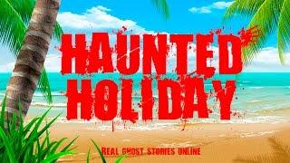 Haunted Holiday | Ghost Stories, Paranormal, Supernatural, Hauntings, Horror