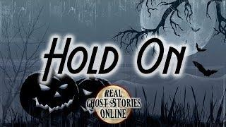 Hold On   Ghost Stories, Paranormal, Supernatural, Hauntings, Horror