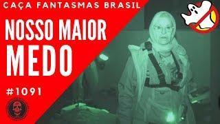 Nosso Maior Medo- Caça Fantasmas Brasil #1091
