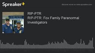 RIP-PTR: Fox Family Paranormal Investigators