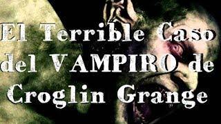 El Horrible Caso del Vampiro de Croglin Grange (REAL)
