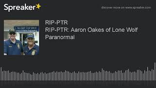 RIP-PTR: Aaron Oakes of Lone Wolf Paranormal