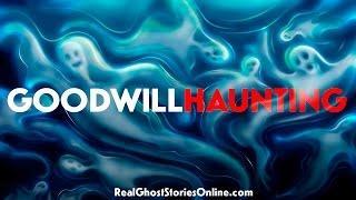 Goodwill Haunting | Ghost Stories, Paranormal, Supernatural, Hauntings, Horror