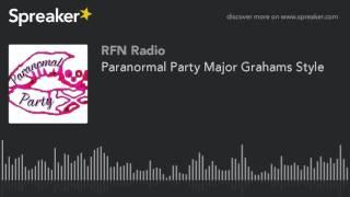 Paranormal Party Major Grahams Style (part 4 of 5)