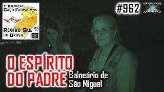 O Espírito do Padre - Caça Fantasmas Brasil - #962