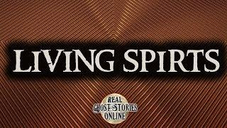Living Spirits | Ghost Stories, Paranormal, Supernatural, Hauntings, Horror
