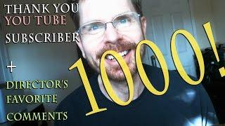 Thank you subscriber 1000!!! + the director's favorite comments. LOL the Last one!