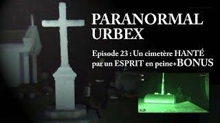 PARANORMAL URBEX : Un cimetière HANTE par un ESPRIT en peine+BONUS PARANORMAL !